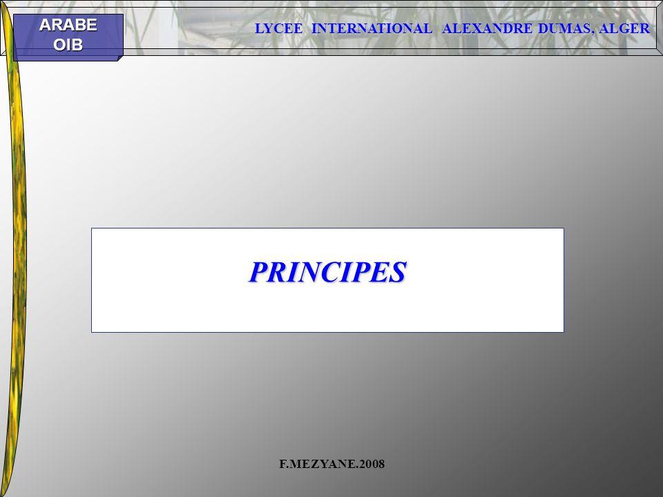 LYCEE INTERNATIONAL ALEXANDRE DUMAS, ALGER ARABEOIB F.MEZYANE.2008 PRINCIPES