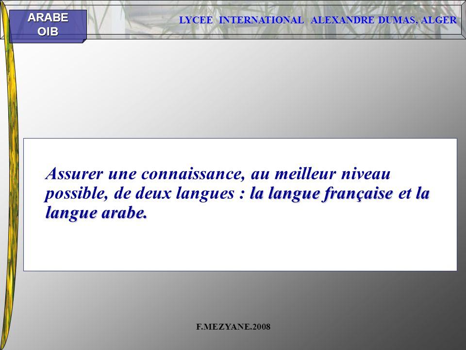 LYCEE INTERNATIONAL ALEXANDRE DUMAS, ALGER ARABEOIB F.MEZYANE.2008 la langue françaisela langue arabe. Assurer une connaissance, au meilleur niveau po