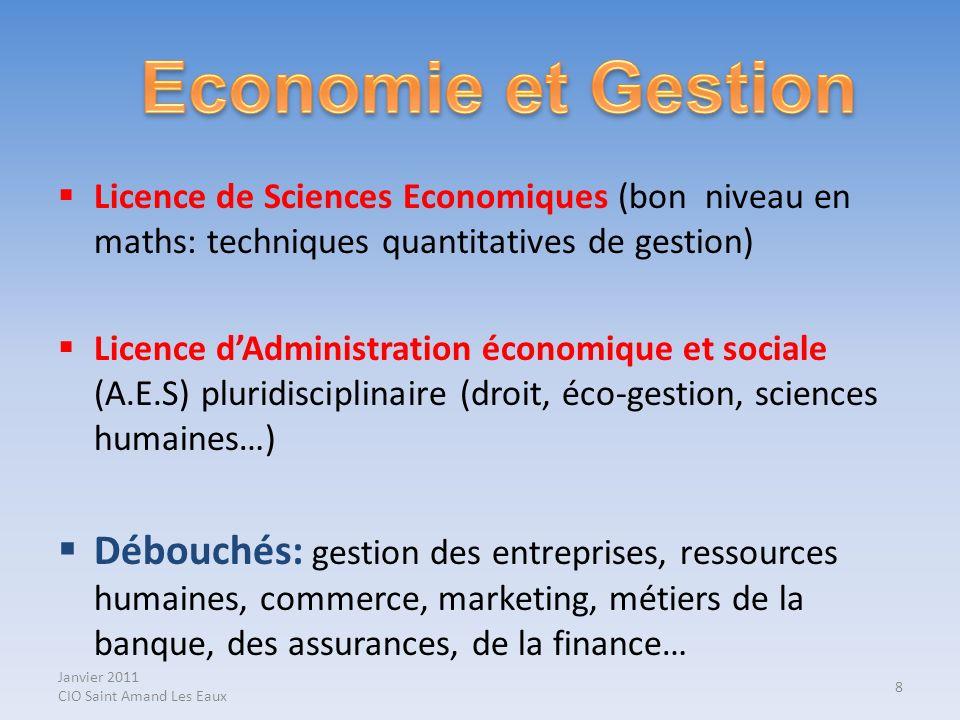 Janvier 2011 CIO Saint Amand Les Eaux Licence de Sciences Economiques (bon niveau en maths: techniques quantitatives de gestion) Licence dAdministrati