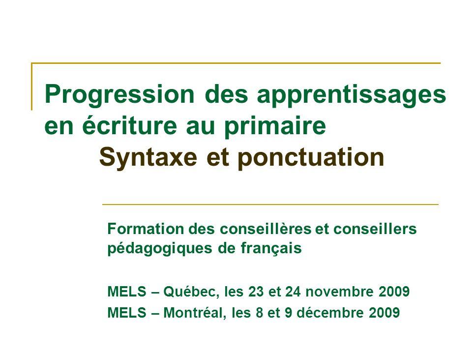 Progression des apprentissages en écriture au primaire Syntaxe et ponctuation Formation des conseillères et conseillers pédagogiques de français MELS