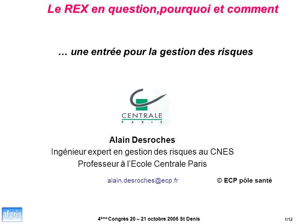 4 ème Congrès 20 – 21 octobre 2005 St Denis … une entrée pour la gestion des risques Alain Desroches Ingénieur expert en gestion des risques au CNES P