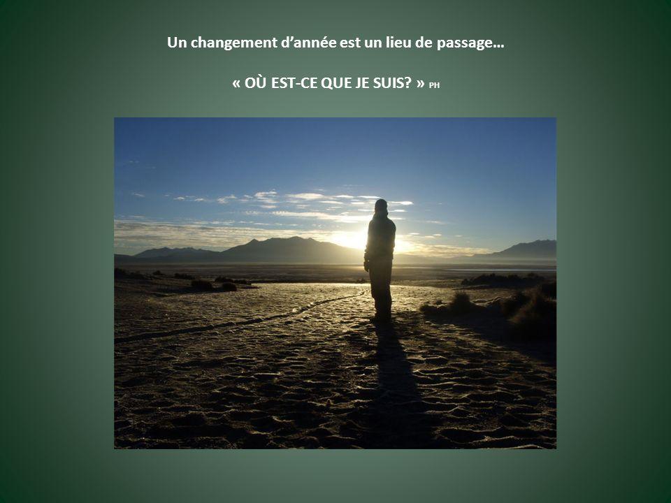 Un changement dannée est un lieu de passage… « OÙ EST-CE QUE JE SUIS » PH