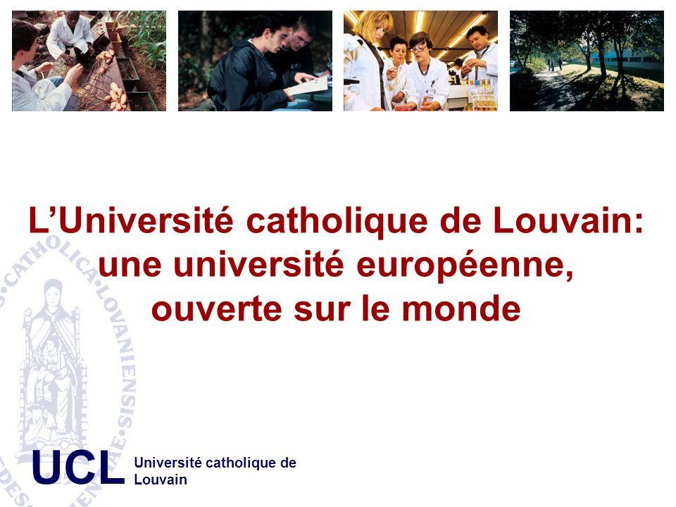 UCL LUniversité catholique de Louvain: une université européenne, ouverte sur le monde Université catholique de Louvain