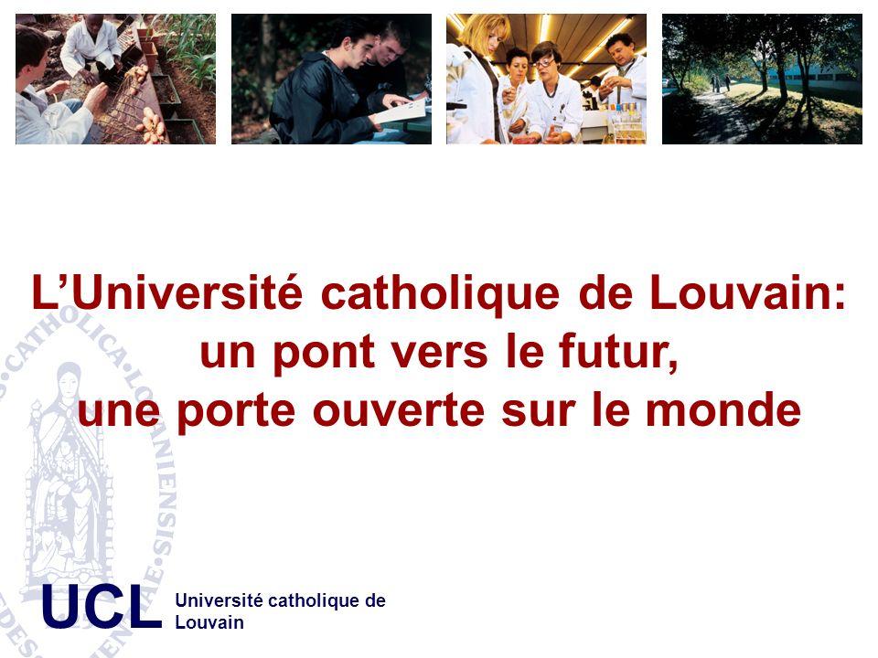 UCL LUniversité catholique de Louvain: un pont vers le futur, une porte ouverte sur le monde Université catholique de Louvain