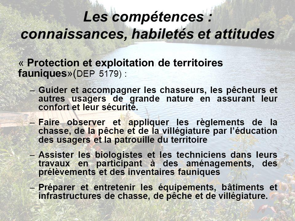Les compétences : connaissances, habiletés et attitudes « Protection et exploitation de territoires fauniques»( DEP 5179) : –Guider et accompagner les