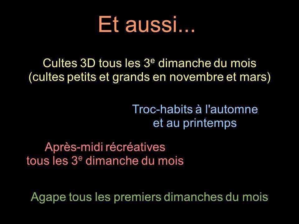 Et aussi... Cultes 3D tous les 3 e dimanche du mois (cultes petits et grands en novembre et mars) Troc-habits à l'automne et au printemps Après-midi r