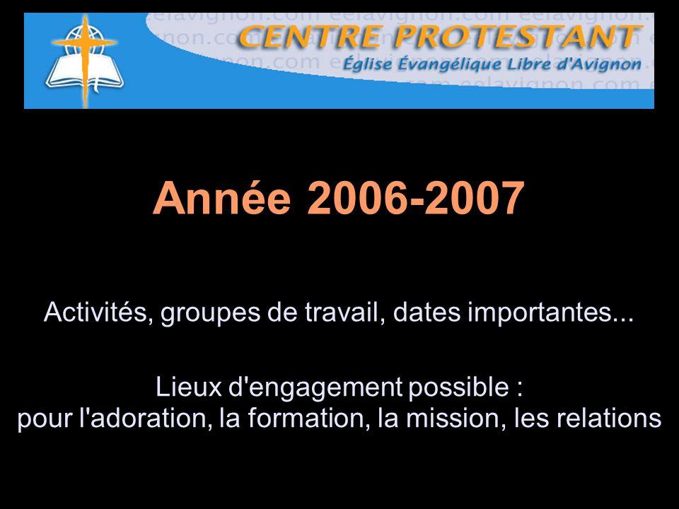 Année 2006-2007 Activités, groupes de travail, dates importantes... Lieux d'engagement possible : pour l'adoration, la formation, la mission, les rela