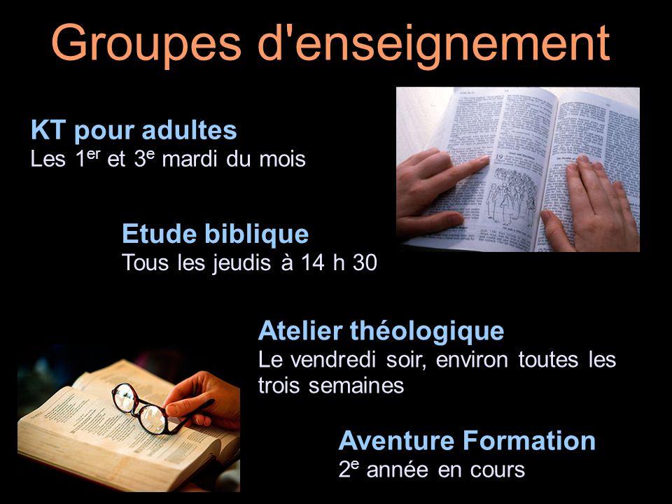 Groupes d'enseignement KT pour adultes Les 1 er et 3 e mardi du mois Etude biblique Tous les jeudis à 14 h 30 Atelier théologique Le vendredi soir, en