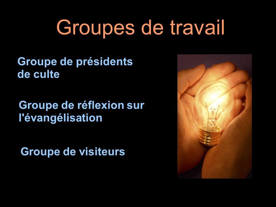 Groupes de travail Groupe de présidents de culte Groupe de réflexion sur l'évangélisation Groupe de visiteurs