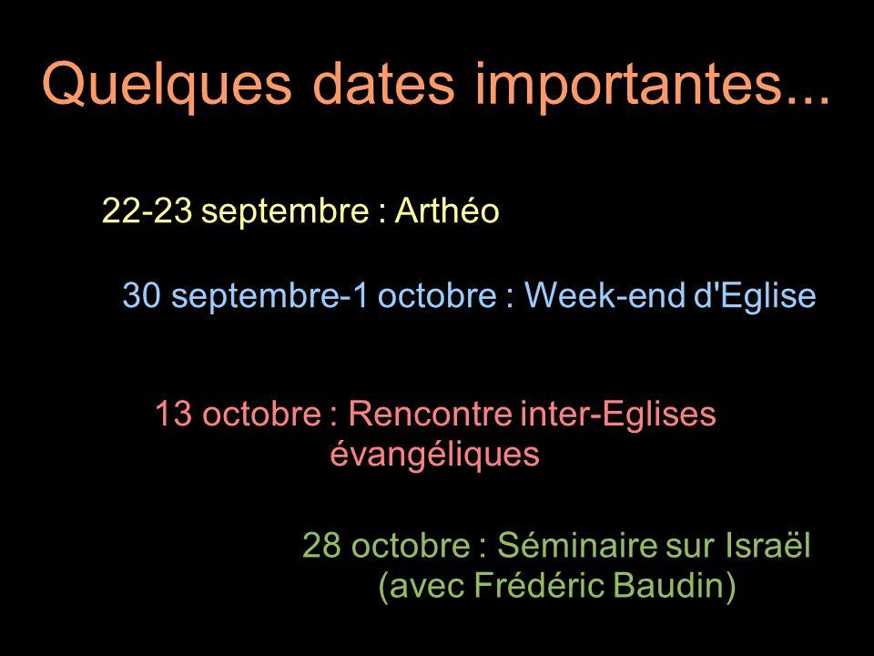 Quelques dates importantes... 22-23 septembre : Arthéo 30 septembre-1 octobre : Week-end d'Eglise 13 octobre : Rencontre inter-Eglises évangéliques 28