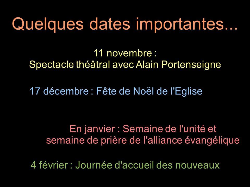Quelques dates importantes... 11 novembre : Spectacle théâtral avec Alain Portenseigne 17 décembre : Fête de Noël de l'Eglise En janvier : Semaine de