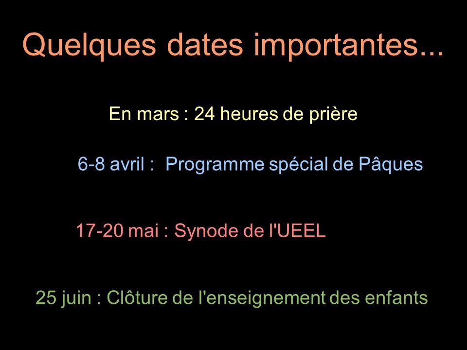 Quelques dates importantes... En mars : 24 heures de prière 6-8 avril : Programme spécial de Pâques 17-20 mai : Synode de l'UEEL 25 juin : Clôture de