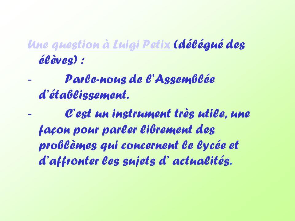 Une question à Luigi Petix Une question à Luigi Petix (délégué des élèves) : - Parle-nous de lAssemblée détablissement.