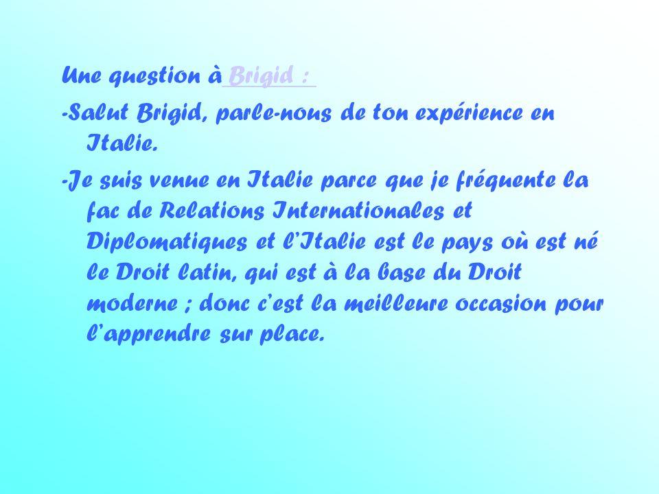 Une question à Brigid : Brigid : -Salut Brigid, parle-nous de ton expérience en Italie.
