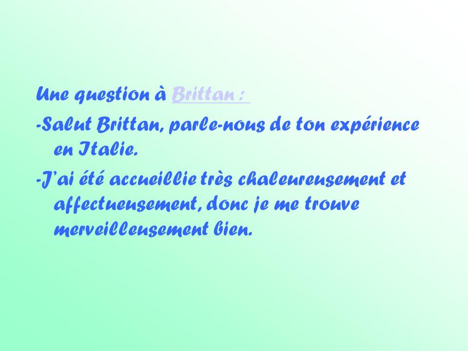 Une question à Brittan : Brittan : -Salut Brittan, parle-nous de ton expérience en Italie.