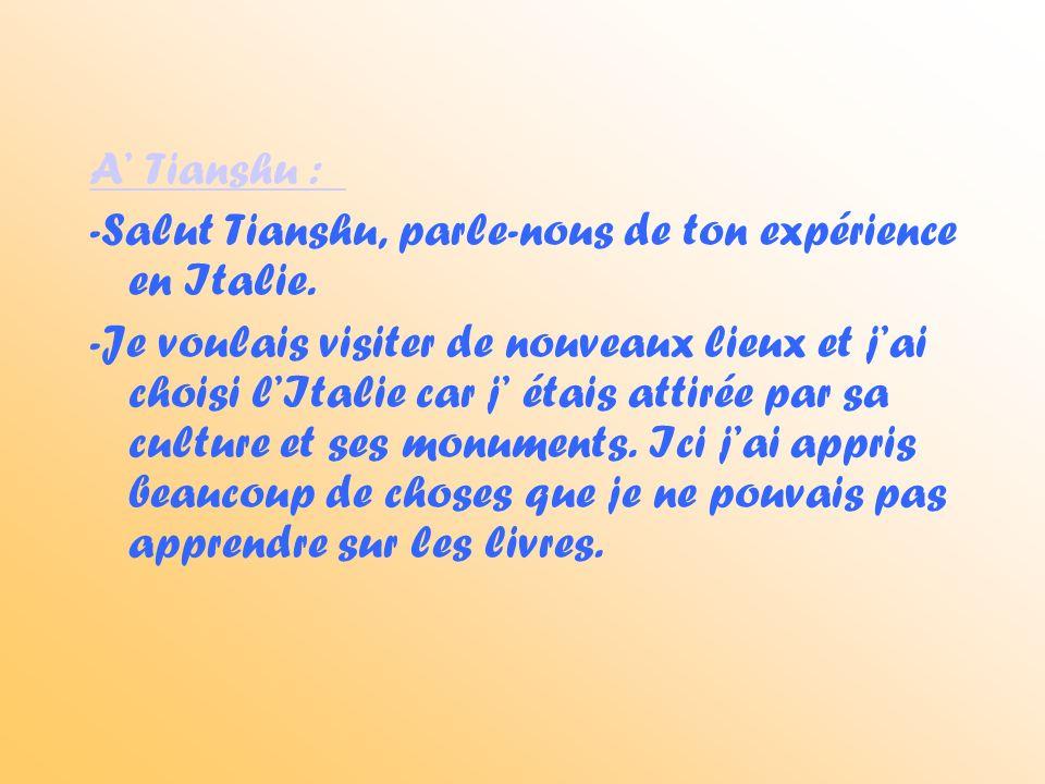 A Tianshu : -Salut Tianshu, parle-nous de ton expérience en Italie.