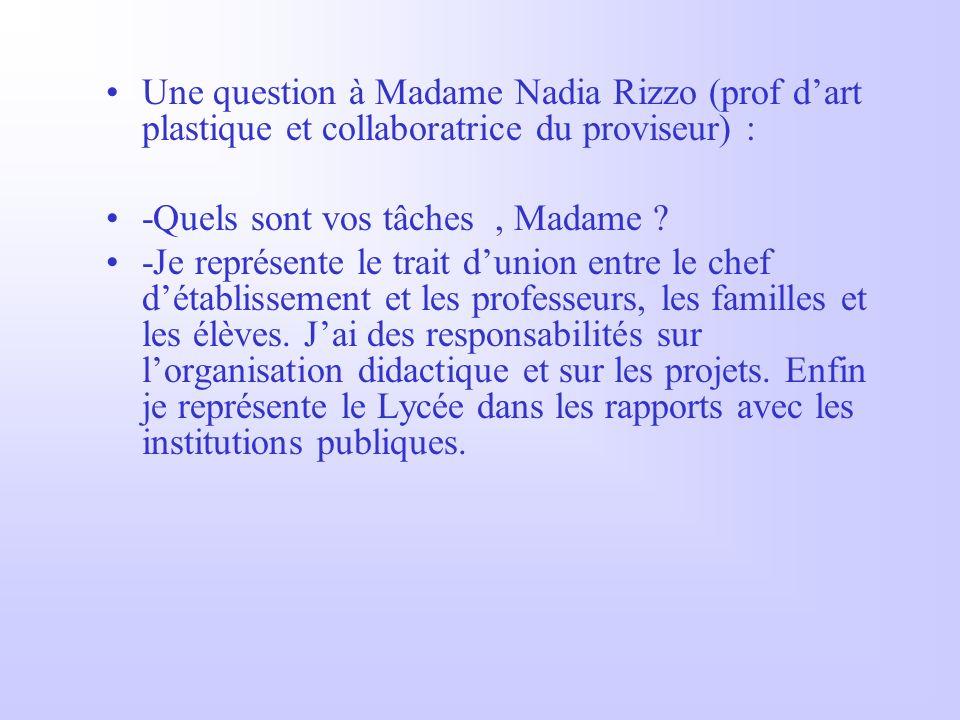 Une question à Madame Nadia Rizzo (prof dart plastique et collaboratrice du proviseur) : -Quels sont vos tâches, Madame .
