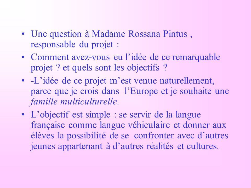 Une question à Madame Rossana Pintus, responsable du projet : Comment avez-vous eu lidée de ce remarquable projet .