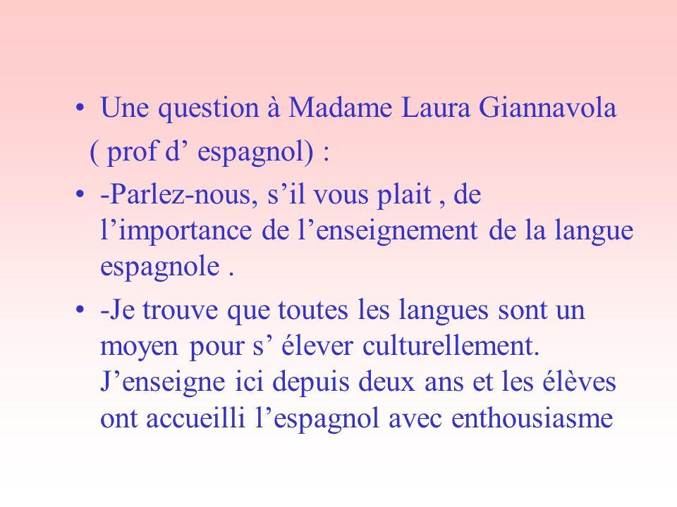 Une question à Madame Laura Giannavola ( prof d espagnol) : -Parlez-nous, sil vous plait, de limportance de lenseignement de la langue espagnole.