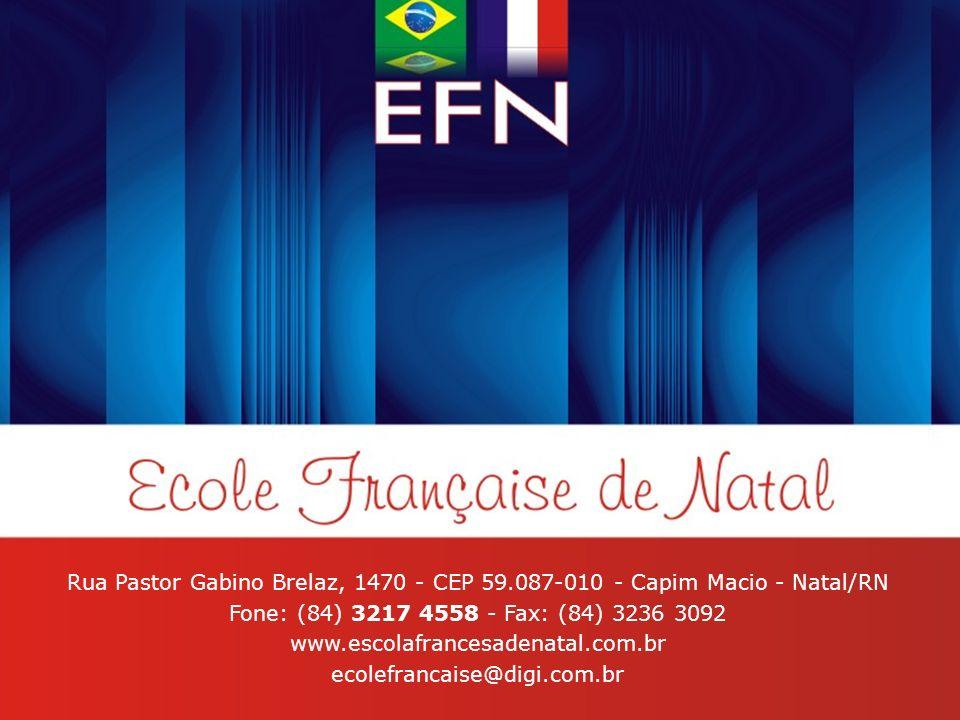 Rua Pastor Gabino Brelaz, 1470 - CEP 59.087-010 - Capim Macio - Natal/RN Fone: (84) 3217 4558 - Fax: (84) 3236 3092 www.escolafrancesadenatal.com.br e