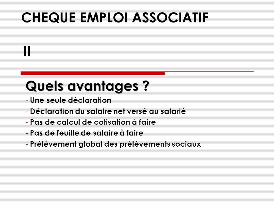 F2 - CHEQUE EMPLOI ASSOCIATIF Qui est concerné ? - Associations à but non lucratifs - Durée totale de travail de tous les salariés < 3 Équivalents tem
