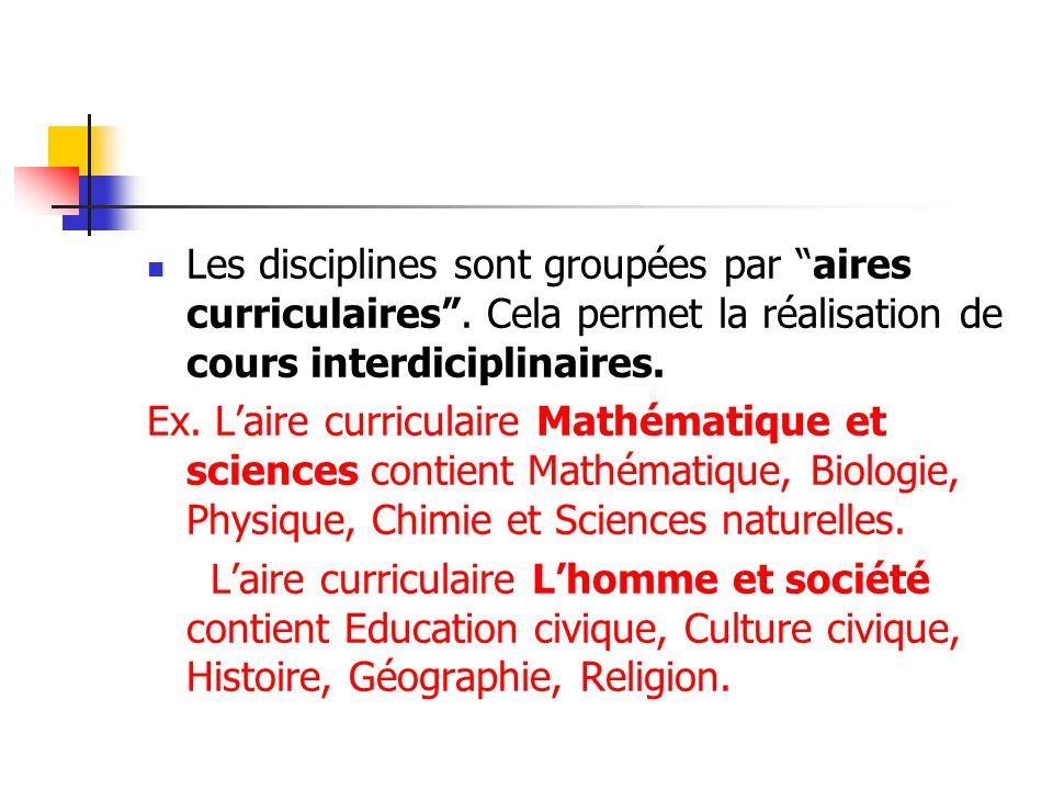 Les disciplines sont groupées par aires curriculaires. Cela permet la réalisation de cours interdiciplinaires. Ex. Laire curriculaire Mathématique et