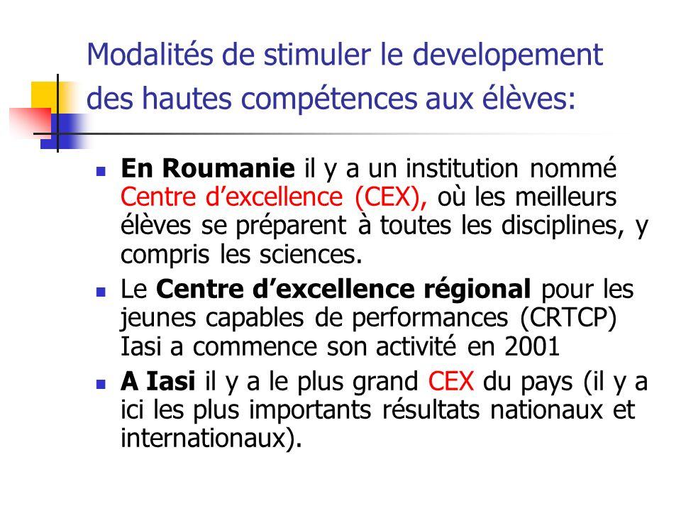 En Roumanie il y a un institution nommé Centre dexcellence (CEX), où les meilleurs élèves se préparent à toutes les disciplines, y compris les sciences.
