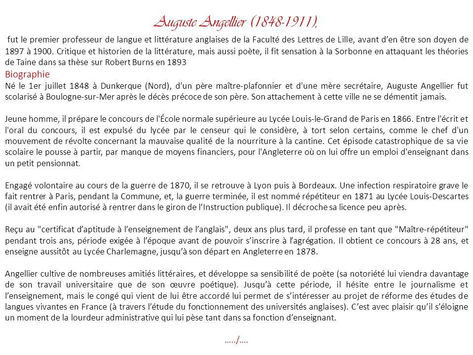 Auguste Angellier (1848-1911), fut le premier professeur de langue et littérature anglaises de la Faculté des Lettres de Lille, avant den être son doyen de 1897 à 1900.