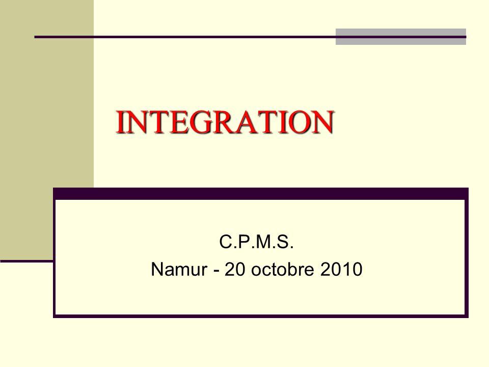 INTEGRATION C.P.M.S. Namur - 20 octobre 2010