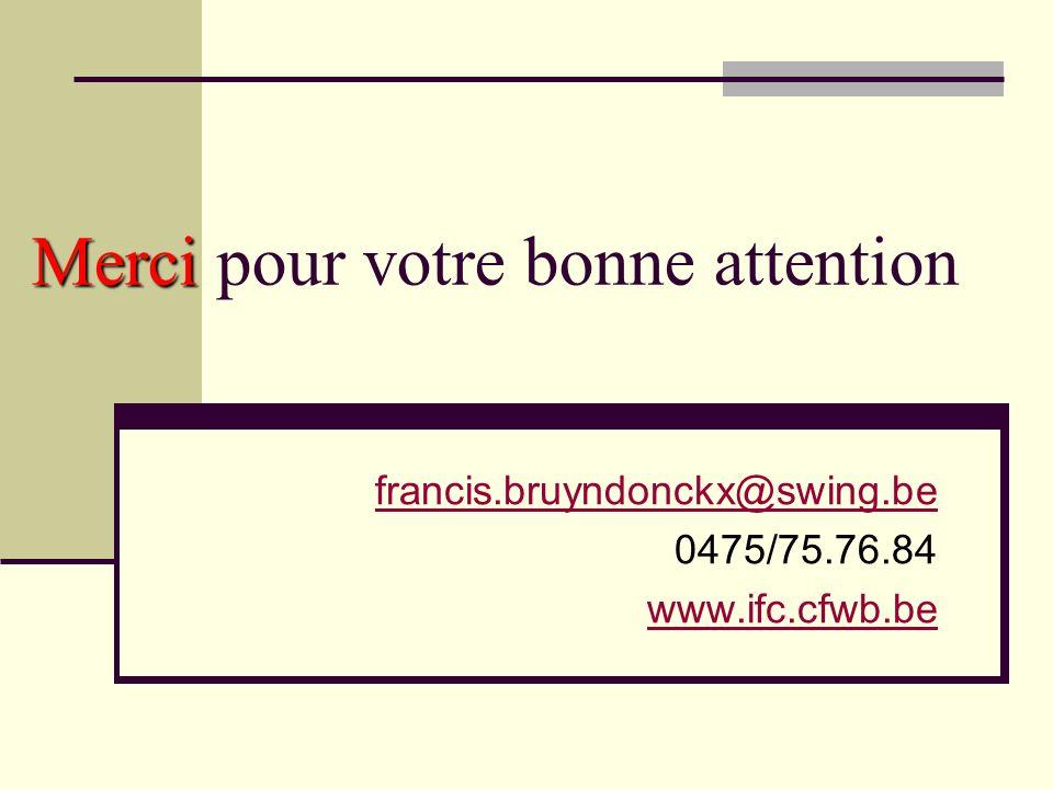 Merci Merci pour votre bonne attention francis.bruyndonckx@swing.be 0475/75.76.84 www.ifc.cfwb.be