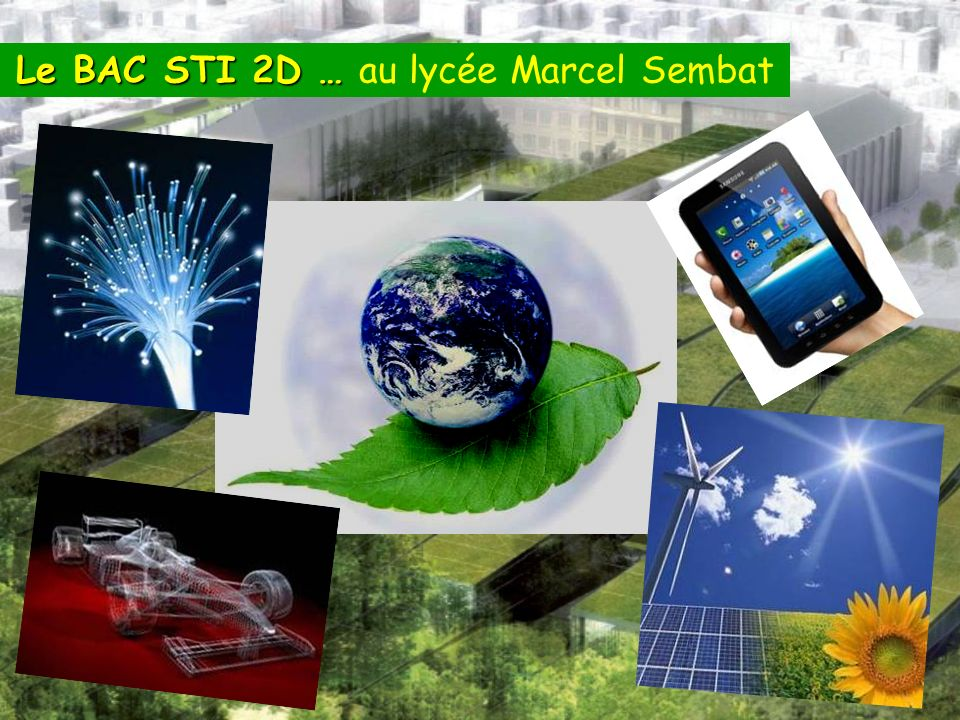 STI 2D … comme DEVELOPPEMENT DURABLE Pour participer au développement dune « économie verte » Pour répondre aux attentes des jeunes, soucieux de leur avenir Pour intégrer les nouvelles contraintes environnementales