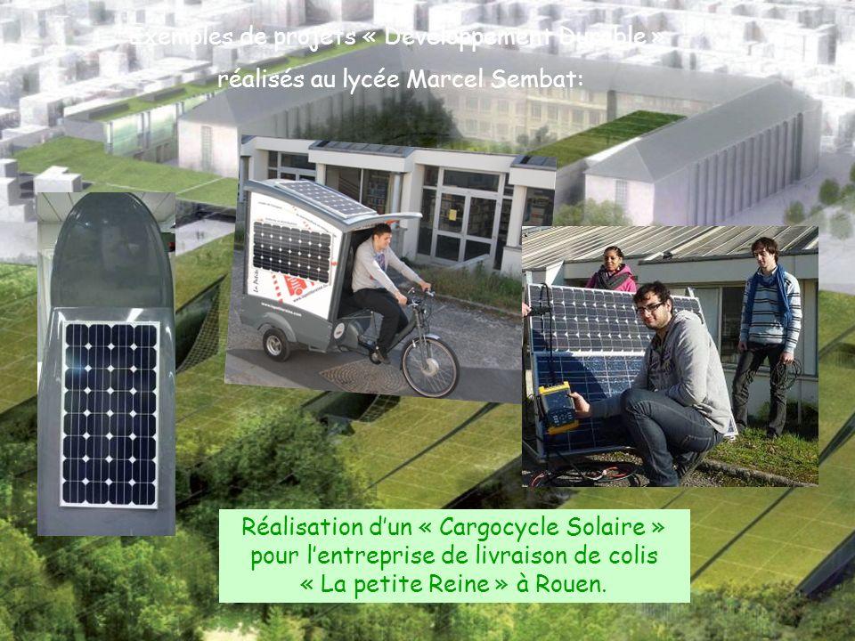 Exemples de projets « Développement Durable » réalisés au lycée Marcel Sembat: Réalisation dun « Cargocycle Solaire » pour lentreprise de livraison de colis « La petite Reine » à Rouen.