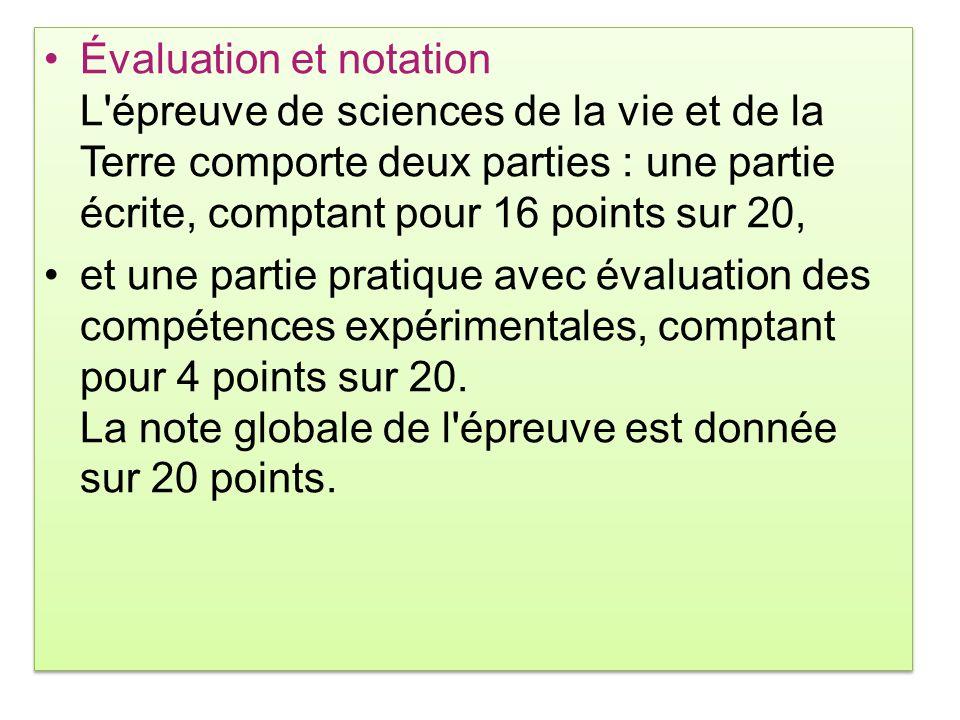 Évaluation et notation L'épreuve de sciences de la vie et de la Terre comporte deux parties : une partie écrite, comptant pour 16 points sur 20, et un