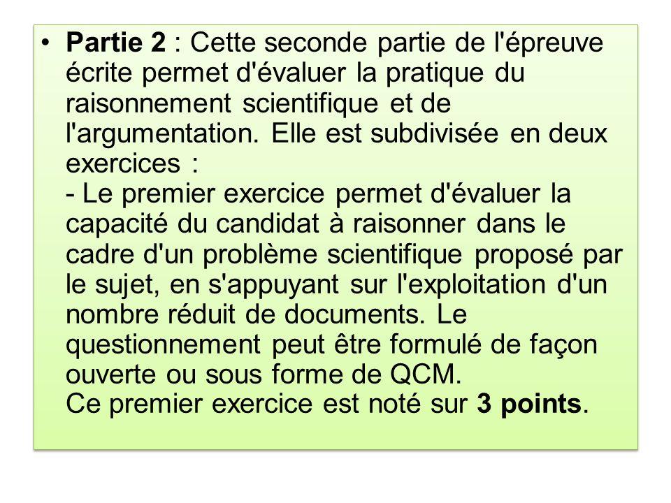 Partie 2 : Cette seconde partie de l'épreuve écrite permet d'évaluer la pratique du raisonnement scientifique et de l'argumentation. Elle est subdivis