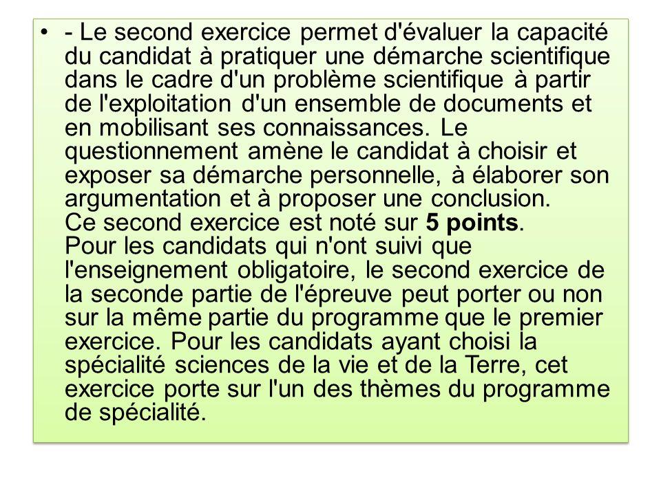- Le second exercice permet d'évaluer la capacité du candidat à pratiquer une démarche scientifique dans le cadre d'un problème scientifique à partir