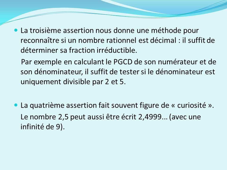 La troisième assertion nous donne une méthode pour reconnaître si un nombre rationnel est décimal : il suffit de déterminer sa fraction irréductible.