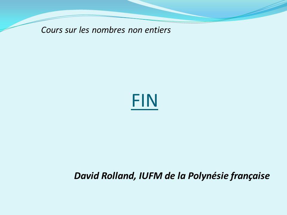 FIN David Rolland, IUFM de la Polynésie française Cours sur les nombres non entiers