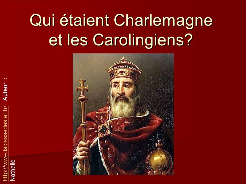 Qui étaient Charlemagne et les Carolingiens? http://www.laclassedestef.fr/http://www.laclassedestef.fr/ Auteur : Nathalie