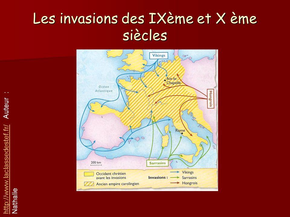 Les invasions des IXème et X ème siècles http://www.laclassedestef.fr/http://www.laclassedestef.fr/ Auteur : Nathalie