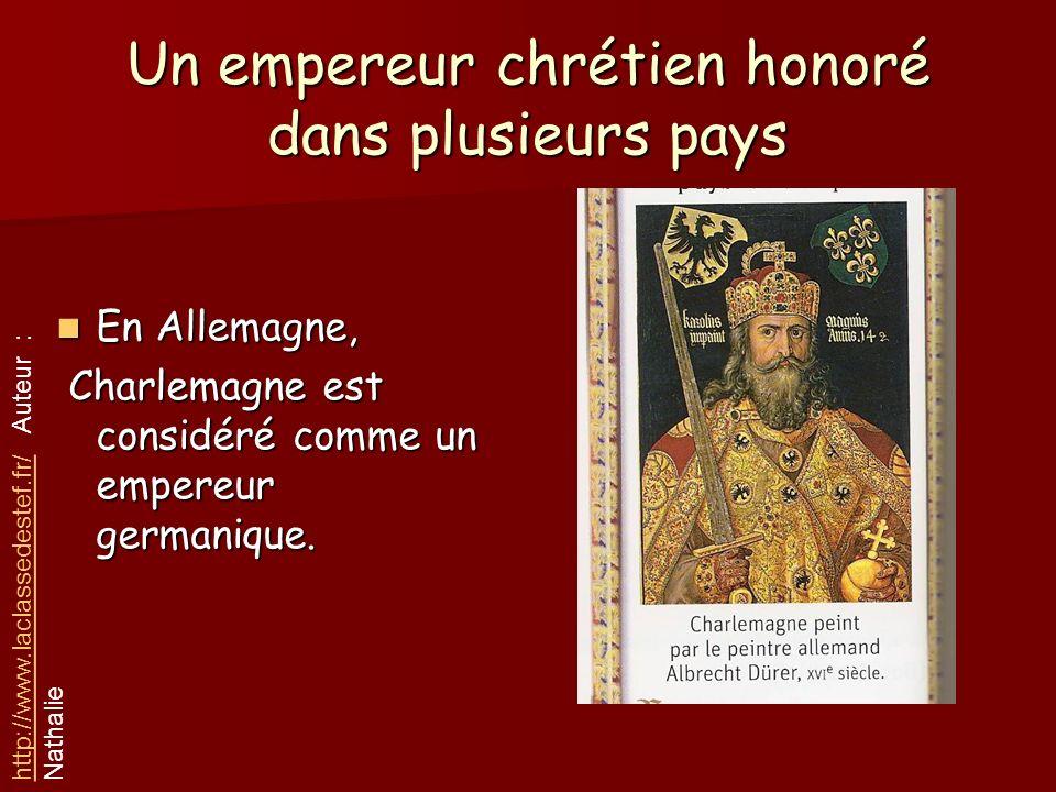 Un empereur chrétien honoré dans plusieurs pays En Allemagne, En Allemagne, Charlemagne est considéré comme un empereur germanique. Charlemagne est co