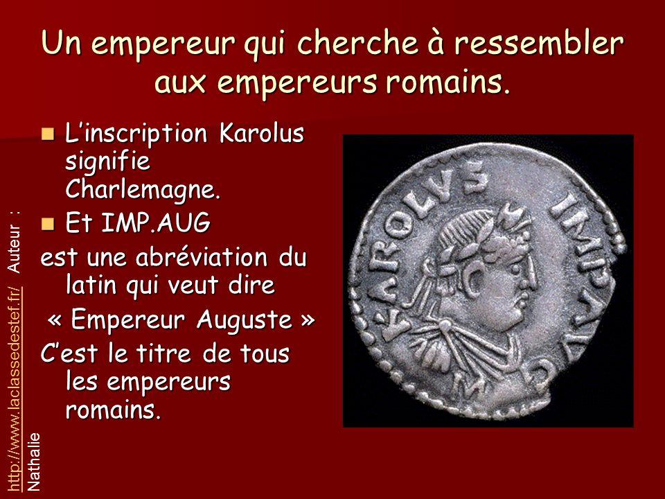 Un empereur qui cherche à ressembler aux empereurs romains. Linscription Karolus signifie Charlemagne. Linscription Karolus signifie Charlemagne. Et I