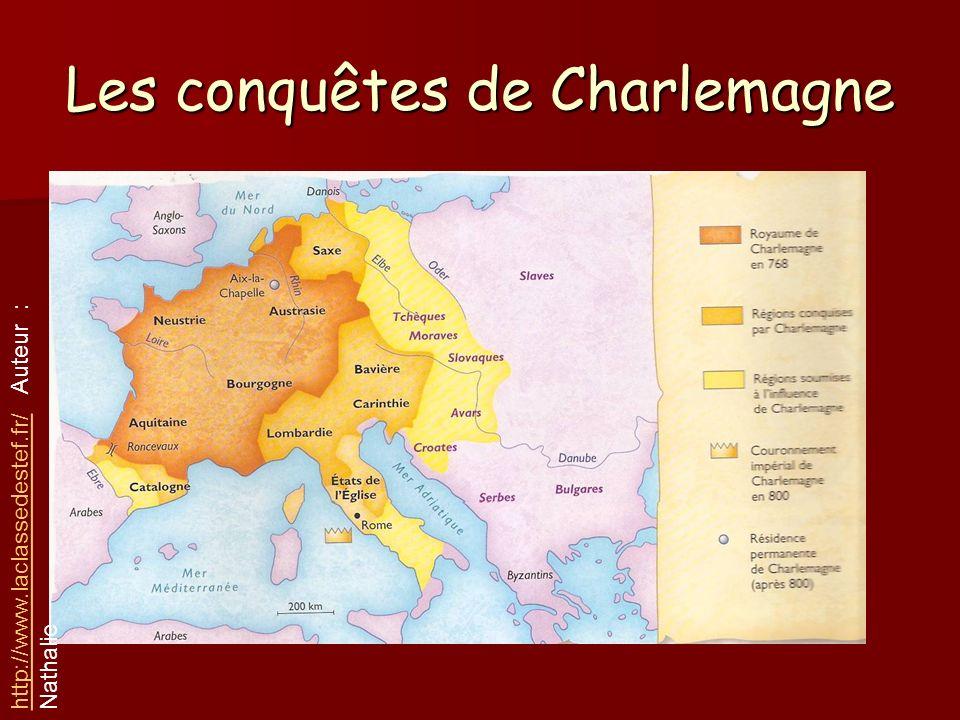 Les conquêtes de Charlemagne http://www.laclassedestef.fr/http://www.laclassedestef.fr/ Auteur : Nathalie