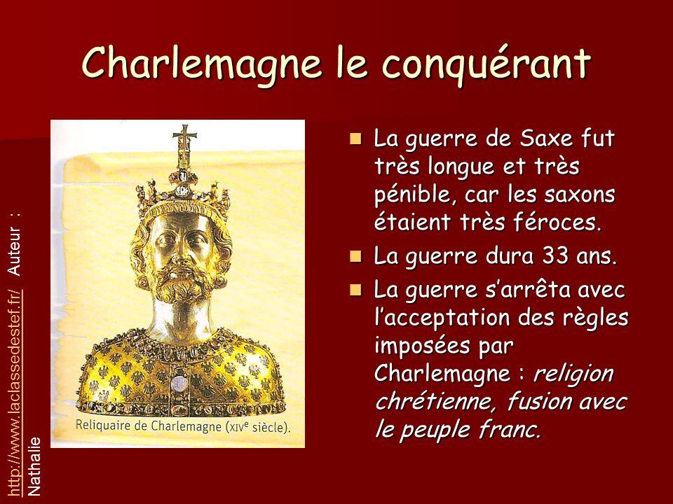Charlemagne le conquérant La guerre de Saxe fut très longue et très pénible, car les saxons étaient très féroces. La guerre de Saxe fut très longue et