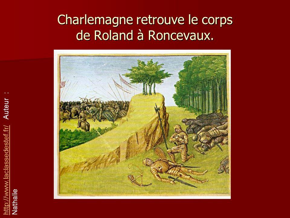 Charlemagne retrouve le corps de Roland à Roncevaux. http://www.laclassedestef.fr/http://www.laclassedestef.fr/ Auteur : Nathalie