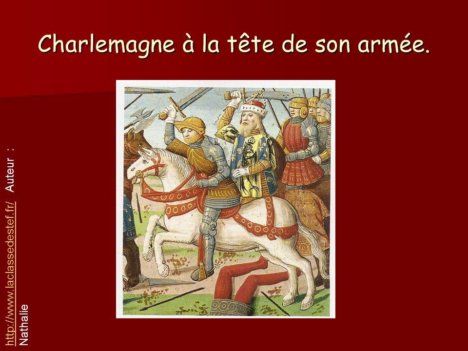 Charlemagne à la tête de son armée. http://www.laclassedestef.fr/http://www.laclassedestef.fr/ Auteur : Nathalie