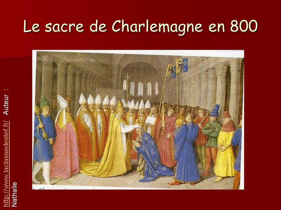 Le sacre de Charlemagne en 800 http://www.laclassedestef.fr/http://www.laclassedestef.fr/ Auteur : Nathalie