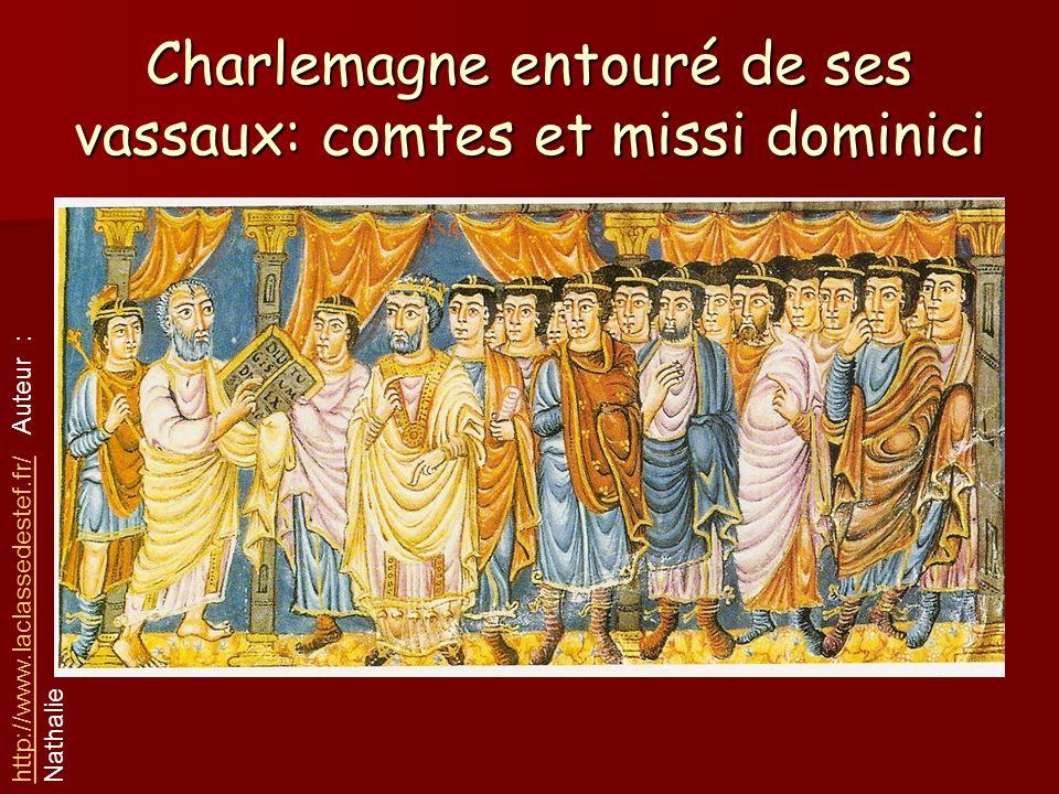 Charlemagne entouré de ses vassaux: comtes et missi dominici http://www.laclassedestef.fr/http://www.laclassedestef.fr/ Auteur : Nathalie