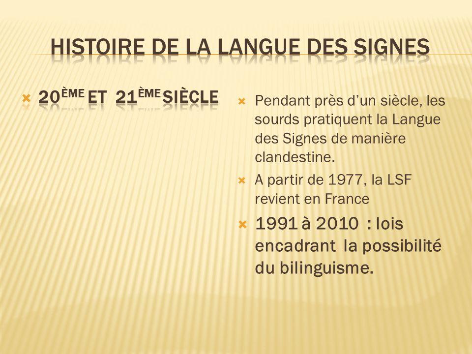 Pendant près dun siècle, les sourds pratiquent la Langue des Signes de manière clandestine. A partir de 1977, la LSF revient en France 1991 à 2010 : l