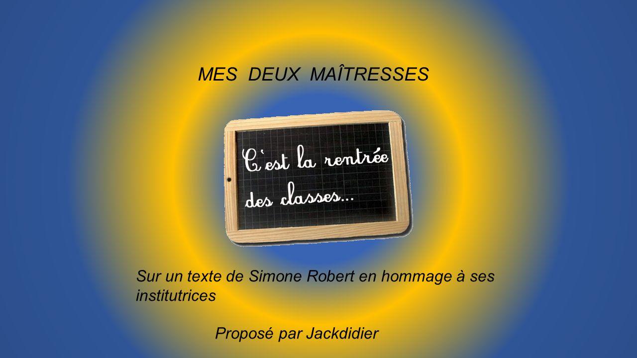 MES DEUX MAÎTRESSES Sur un texte de Simone Robert en hommage à ses institutrices Proposé par Jackdidier