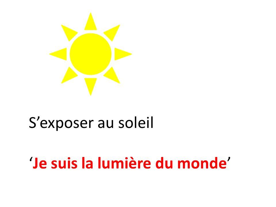 Sexposer au soleil Je suis la lumière du monde